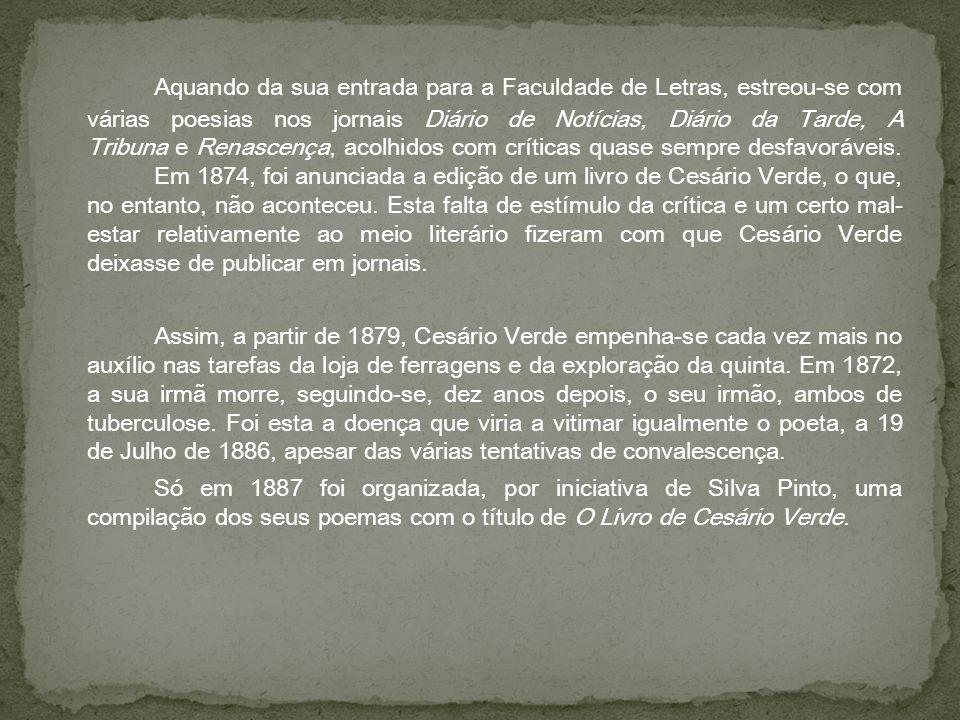 Cesário Verde era um realista que também utilizou algum impressionismo nos seus poemas, já que este materializava o abstracto, insiste na impessoalidade, utiliza paisagens e locais para traduzir estados psicológicos e também utiliza muito a personificação pois dá espírito a objectos.