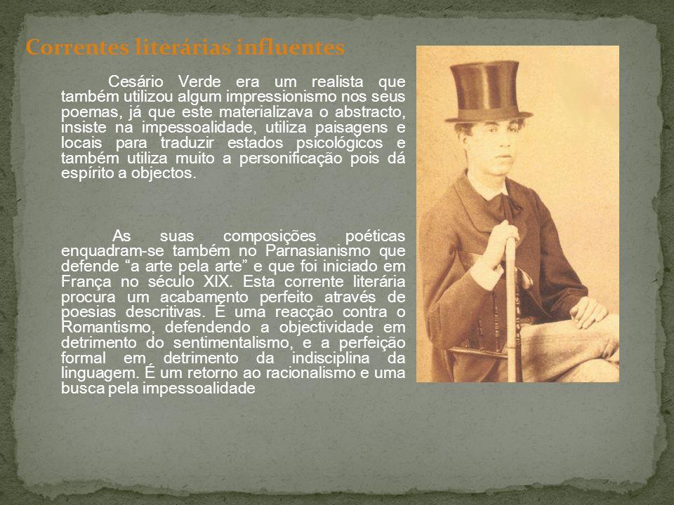 Através da junção do realismo com o impressionismo e o Parnasianismo, os poemas de Cesário Verde tornam-se autênticas representações pictóricas da realidade devido à utilização de uma linguagem colorida, à musicalidade e à perfeição formal.