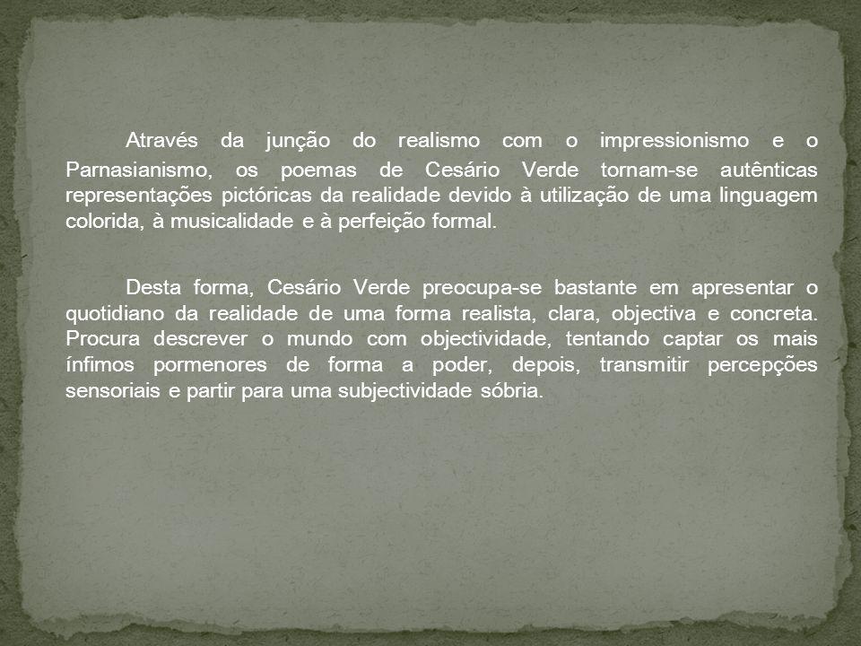 Através da junção do realismo com o impressionismo e o Parnasianismo, os poemas de Cesário Verde tornam-se autênticas representações pictóricas da rea