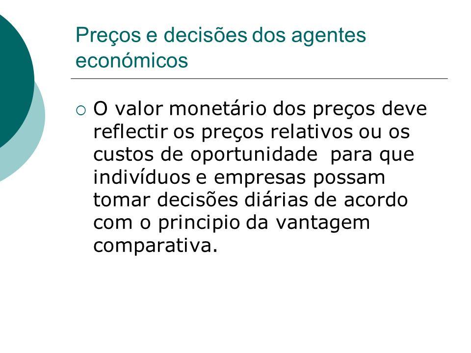 Preços e decisões dos agentes económicos O valor monetário dos preços deve reflectir os preços relativos ou os custos de oportunidade para que indivíd