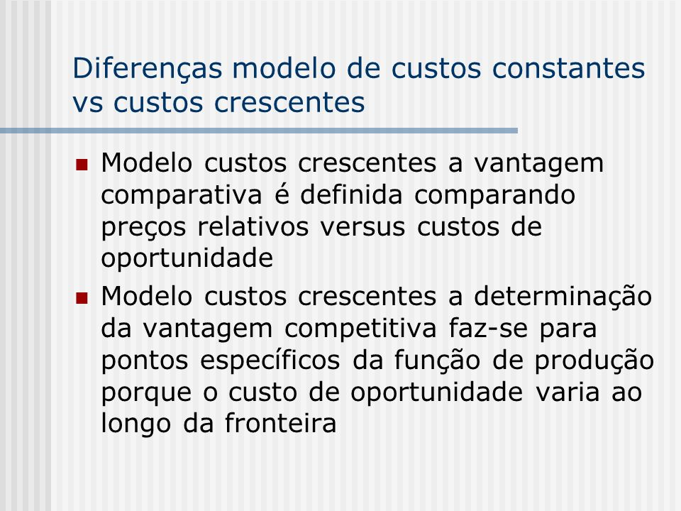 Diferenças modelo de custos constantes vs custos crescentes Modelo custos crescentes a vantagem comparativa é definida comparando preços relativos ver