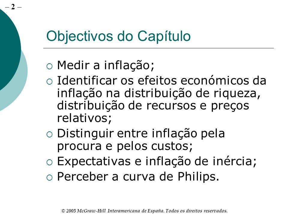 – 2 © 2005 McGraw-Hill Interamericana de España. Todos os direitos reservados. Objectivos do Capítulo Medir a inflação; Identificar os efeitos económi