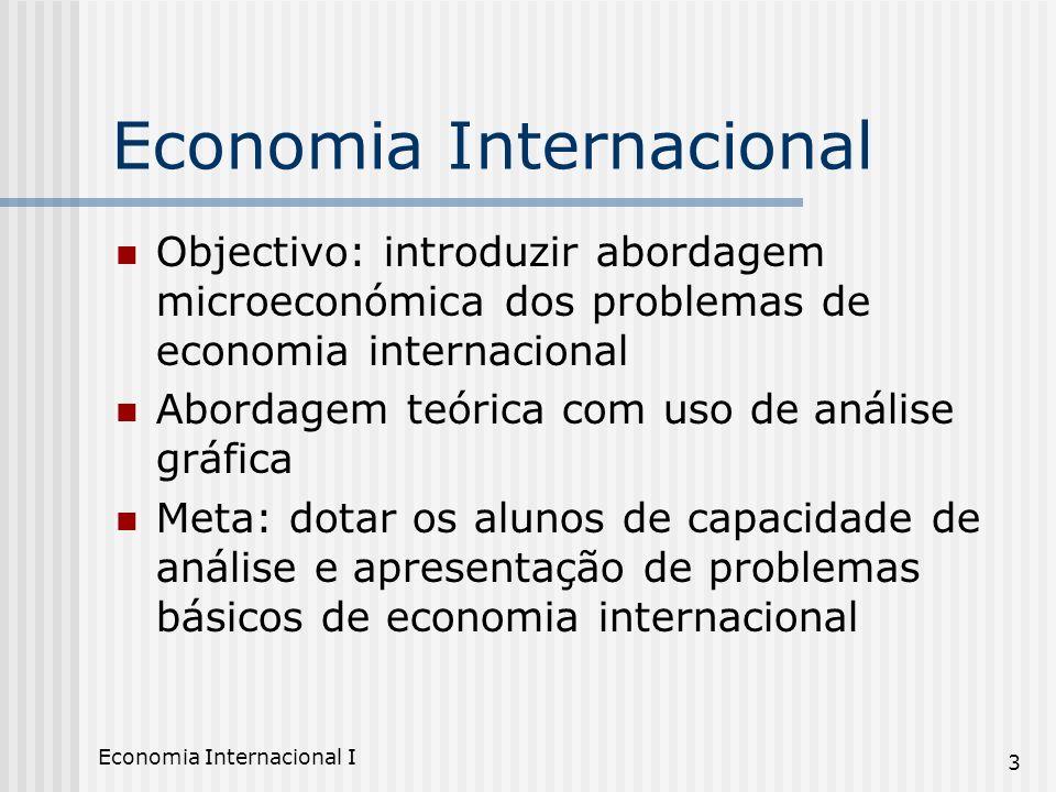 Economia Internacional I 3 Economia Internacional Objectivo: introduzir abordagem microeconómica dos problemas de economia internacional Abordagem teó