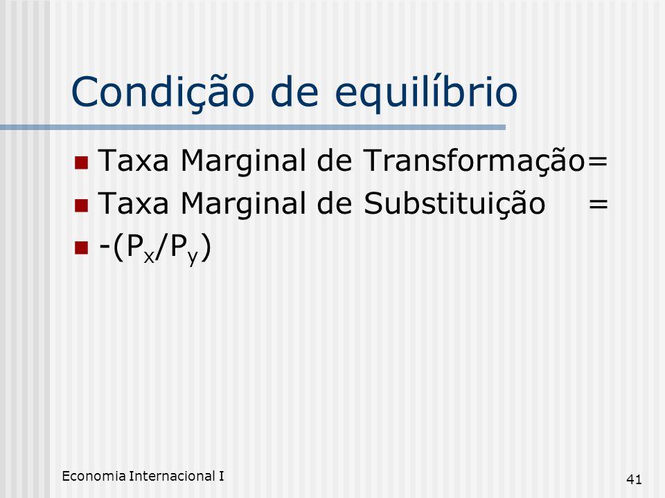 Economia Internacional I 41 Condição de equilíbrio Taxa Marginal de Transformação= Taxa Marginal de Substituição = -(P x /P y )