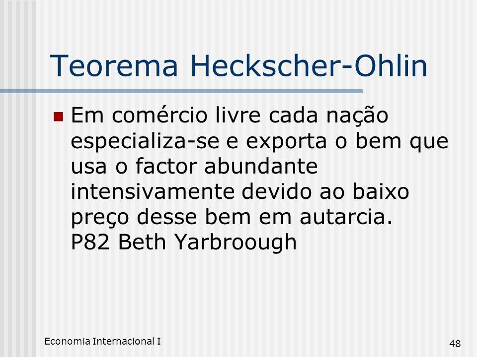 Economia Internacional I 48 Teorema Heckscher-Ohlin Em comércio livre cada nação especializa-se e exporta o bem que usa o factor abundante intensivame