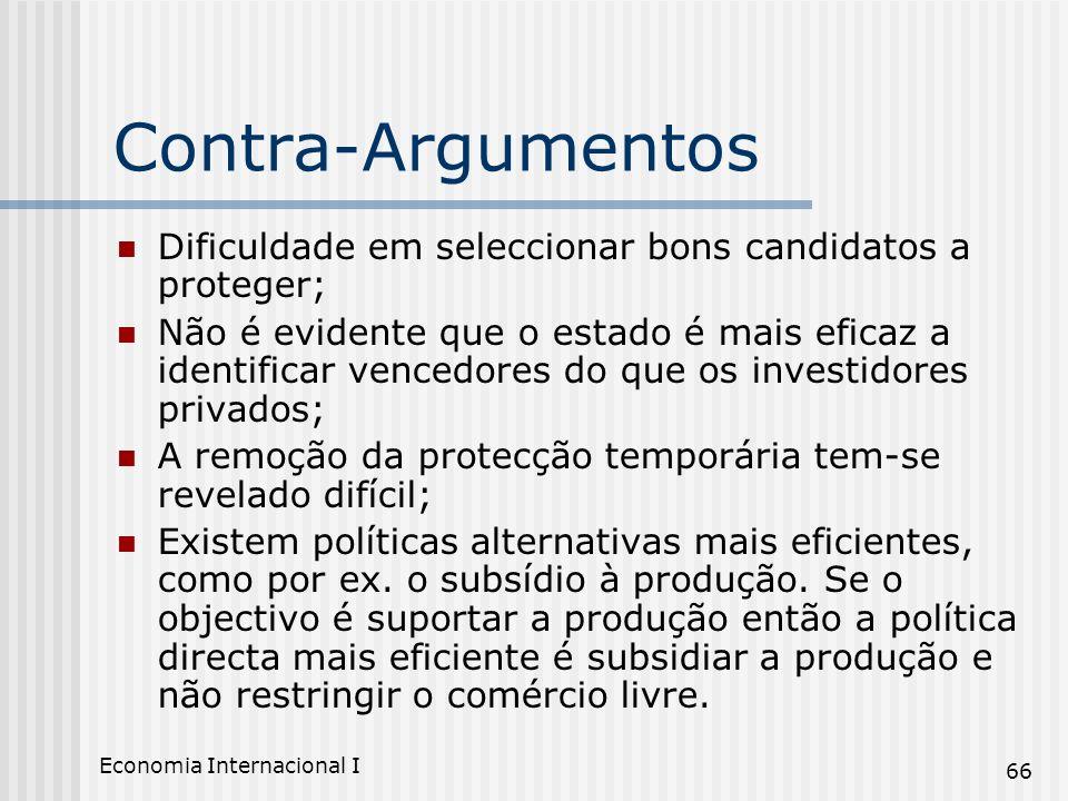 Economia Internacional I 66 Contra-Argumentos Dificuldade em seleccionar bons candidatos a proteger; Não é evidente que o estado é mais eficaz a ident