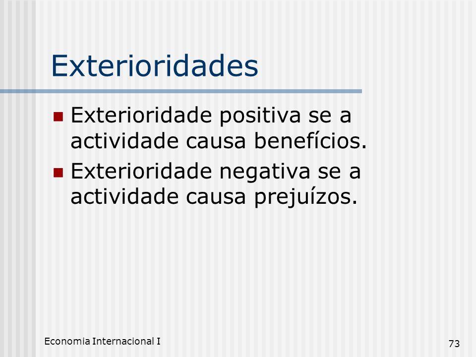 Economia Internacional I 73 Exterioridades Exterioridade positiva se a actividade causa benefícios. Exterioridade negativa se a actividade causa preju