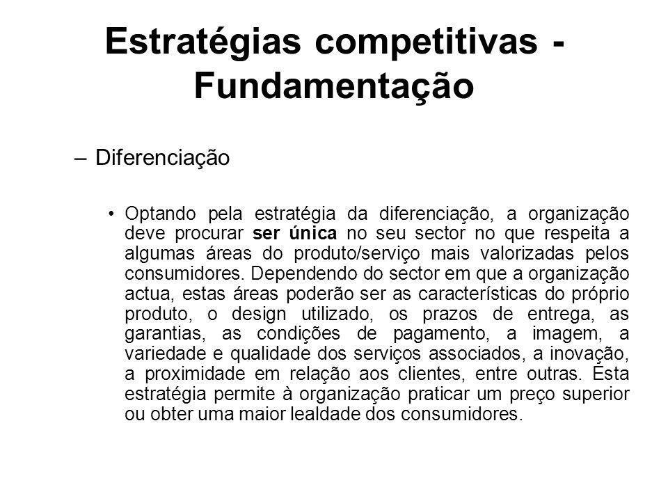 Estratégias competitivas - Fundamentação –Diferenciação Optando pela estratégia da diferenciação, a organização deve procurar ser única no seu sector