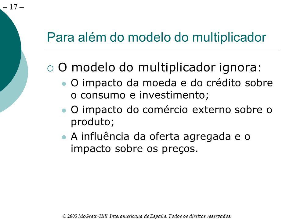– 17 © 2005 McGraw-Hill Interamericana de España. Todos os direitos reservados. Para além do modelo do multiplicador O modelo do multiplicador ignora: