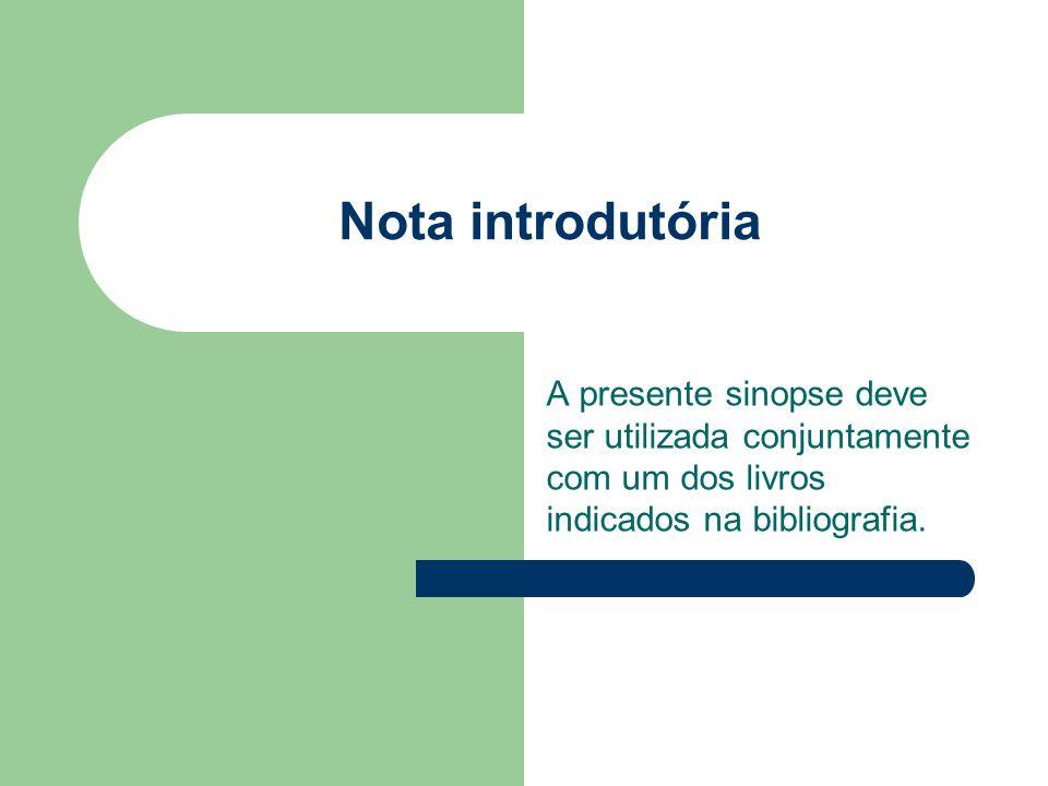 Nota introdutória A presente sinopse deve ser utilizada conjuntamente com um dos livros indicados na bibliografia.