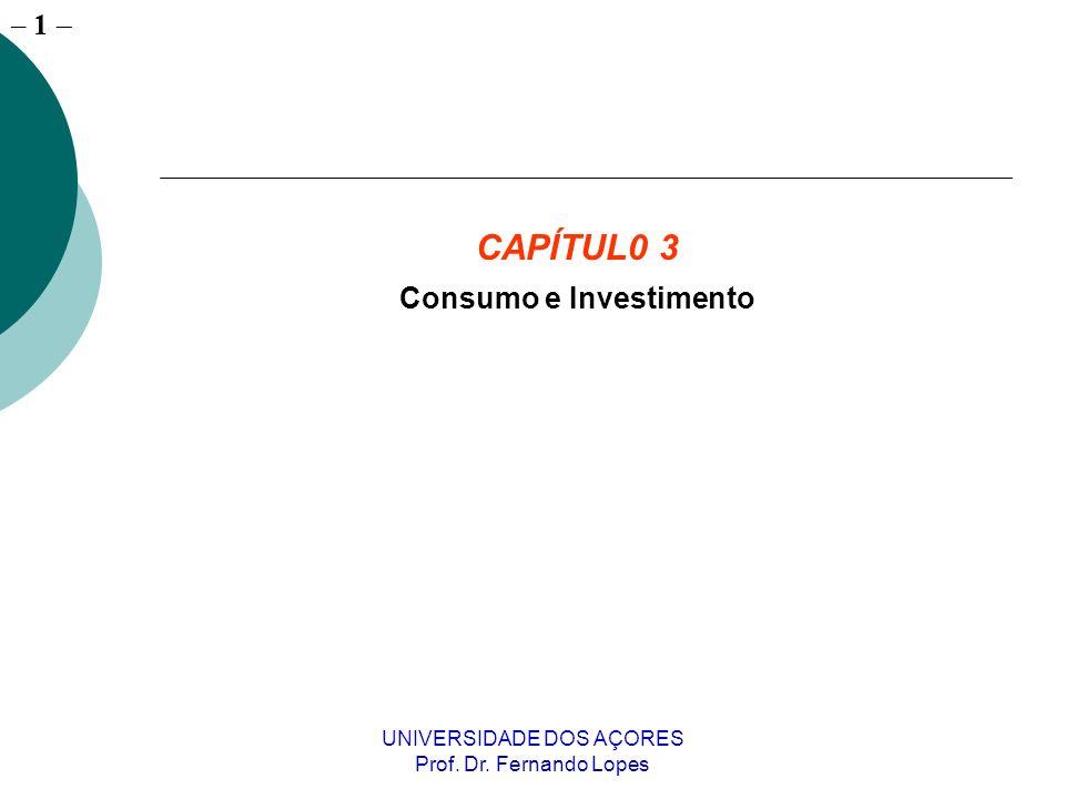 – 1 UNIVERSIDADE DOS AÇORES Prof. Dr. Fernando Lopes CAPÍTUL0 3 Consumo e Investimento