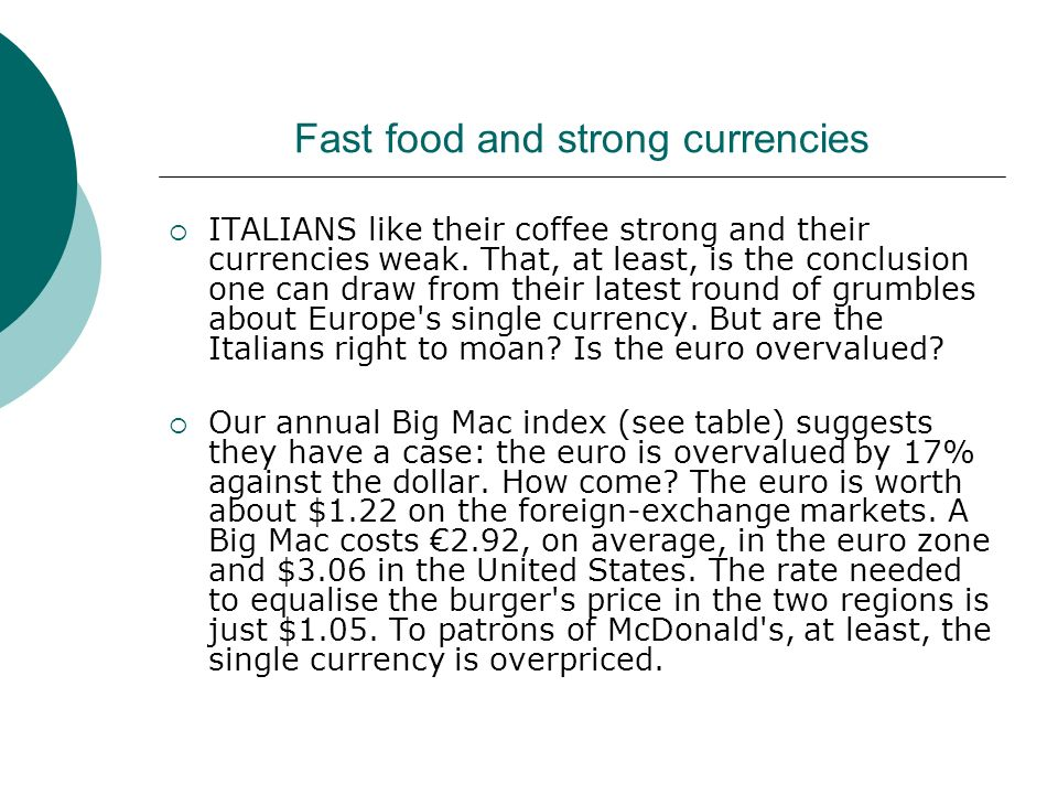 Fast food and strong currencies ITALIANS like their coffee strong and their currencies weak. That, at least, is the conclusion one can draw from their