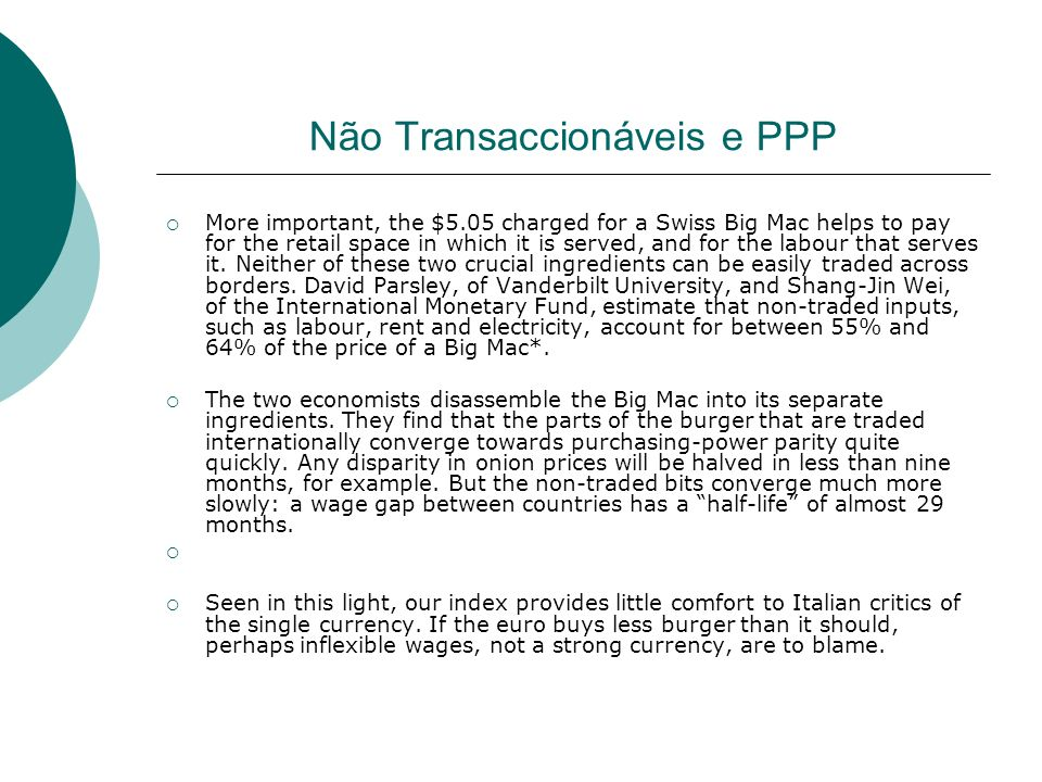 Não Transaccionáveis e PPP More important, the $5.05 charged for a Swiss Big Mac helps to pay for the retail space in which it is served, and for the
