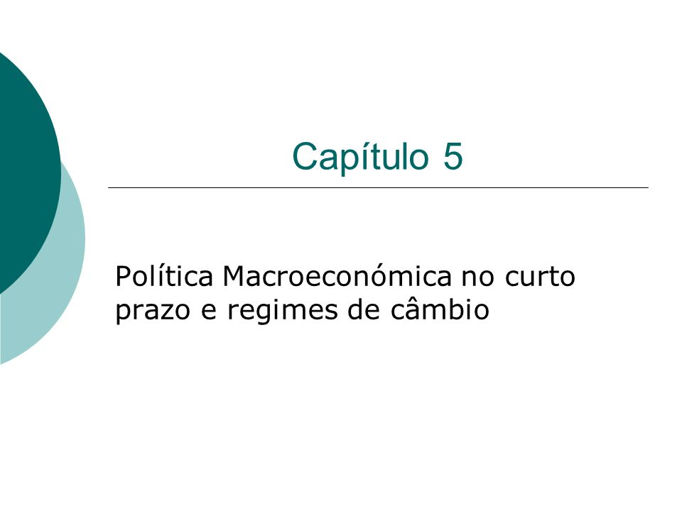 Capítulo 5 Política Macroeconómica no curto prazo e regimes de câmbio