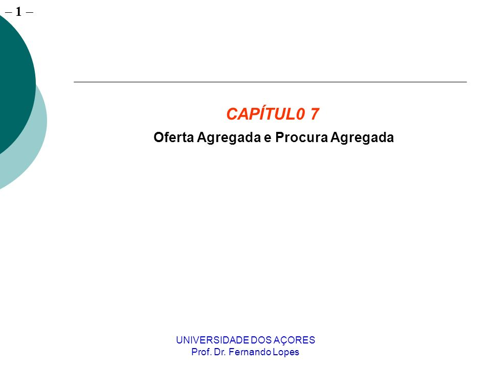 – 1 UNIVERSIDADE DOS AÇORES Prof. Dr. Fernando Lopes CAPÍTUL0 7 Oferta Agregada e Procura Agregada