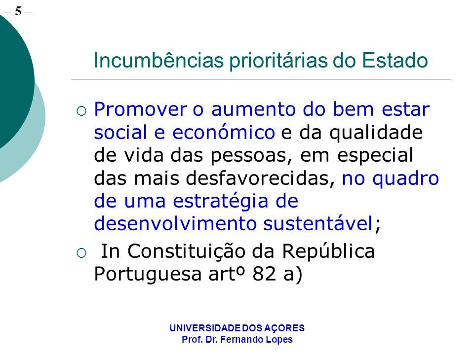 – 5 UNIVERSIDADE DOS AÇORES Prof. Dr. Fernando Lopes Incumbências prioritárias do Estado Promover o aumento do bem estar social e económico e da quali