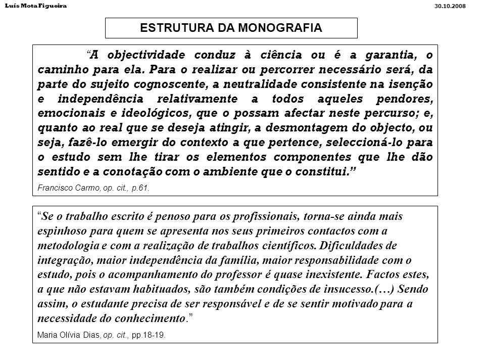 ESTRUTURA DA MONOGRAFIA Luís Mota Figueira 30.10.2008 A objectividade conduz à ciência ou é a garantia, o caminho para ela. Para o realizar ou percorr