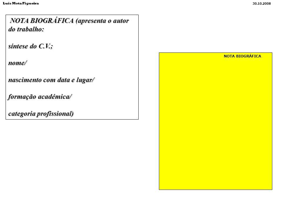 NOTA BIOGRÁFICA (apresenta o autor do trabalho: NOTA BIOGRÁFICA (apresenta o autor do trabalho: síntese do C.V.; nome/ nascimento com data e lugar/ fo