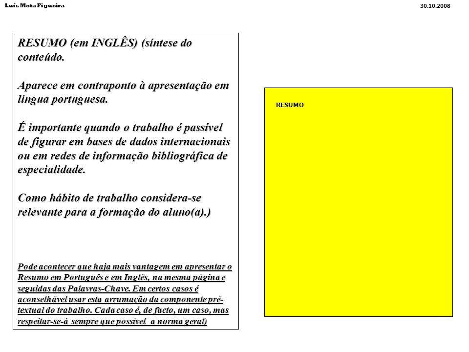 RESUMO (em INGLÊS) (síntese do conteúdo. Aparece em contraponto à apresentação em língua portuguesa. É importante quando o trabalho é passível de figu