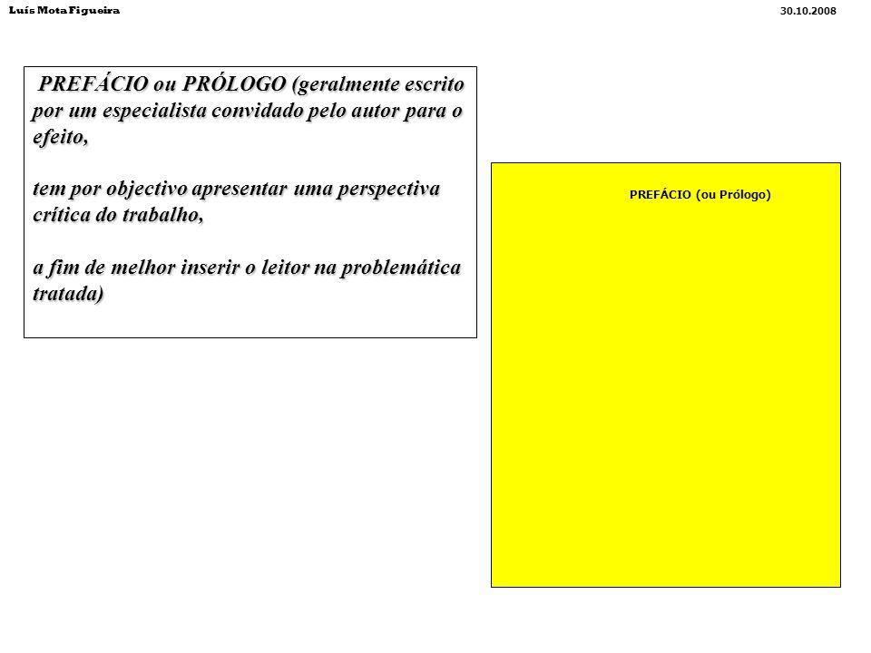 PREFÁCIO ou PRÓLOGO (geralmente escrito por um especialista convidado pelo autor para o efeito, PREFÁCIO ou PRÓLOGO (geralmente escrito por um especia