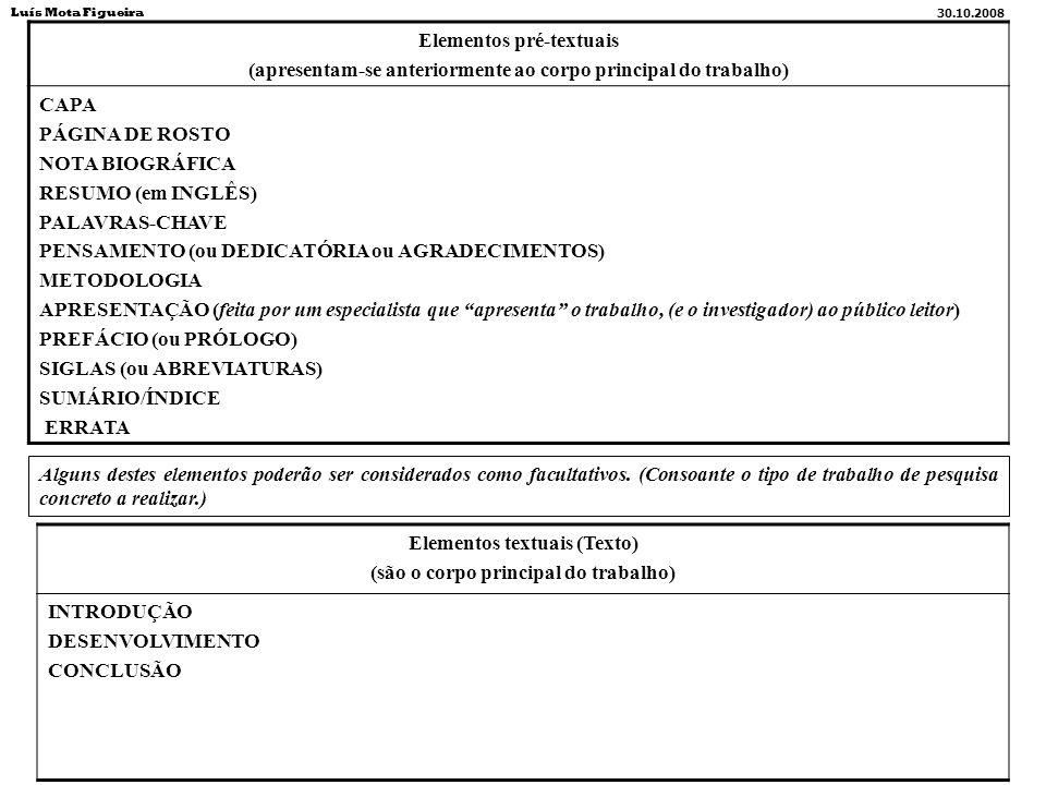 Elementos pré-textuais (apresentam-se anteriormente ao corpo principal do trabalho) CAPA PÁGINA DE ROSTO NOTA BIOGRÁFICA RESUMO (em INGLÊS) PALAVRAS-C