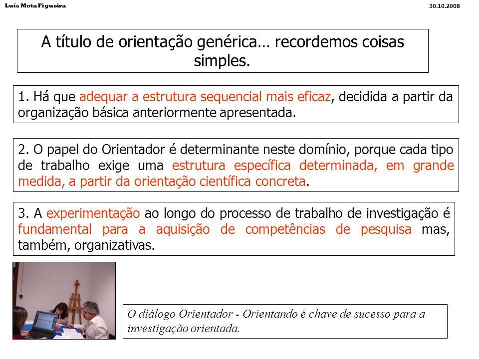 1. Há que adequar a estrutura sequencial mais eficaz, decidida a partir da organização básica anteriormente apresentada. 2. O papel do Orientador é de