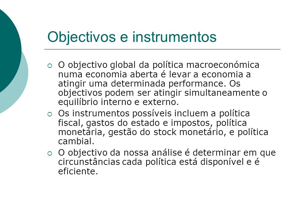 Objectivos e instrumentos O objectivo global da política macroeconómica numa economia aberta é levar a economia a atingir uma determinada performance.