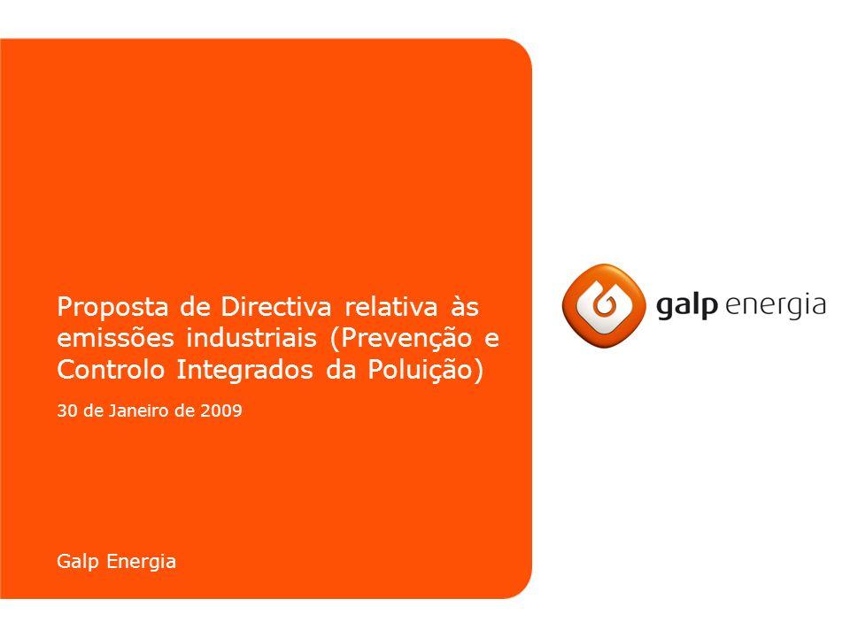 Proposta de Directiva relativa às emissões industriais (Prevenção e Controlo Integrados da Poluição) 30 de Janeiro de 2009 Galp Energia