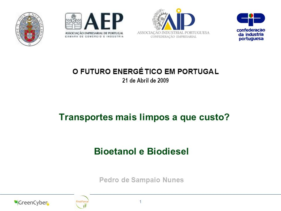 21 de Abril de 2009 1 Transportes mais limpos a que custo? Bioetanol e Biodiesel Pedro de Sampaio Nunes