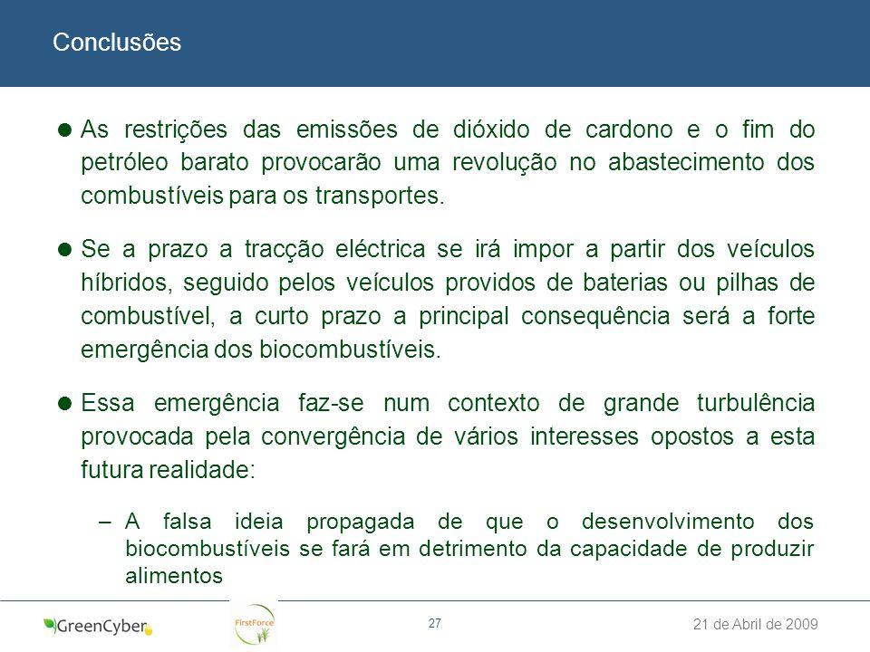 21 de Abril de 2009 27 Conclusões As restrições das emissões de dióxido de cardono e o fim do petróleo barato provocarão uma revolução no abasteciment