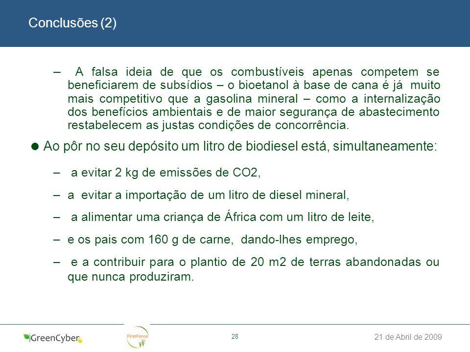21 de Abril de 2009 28 Conclusões (2) – A falsa ideia de que os combustíveis apenas competem se beneficiarem de subsídios – o bioetanol à base de cana