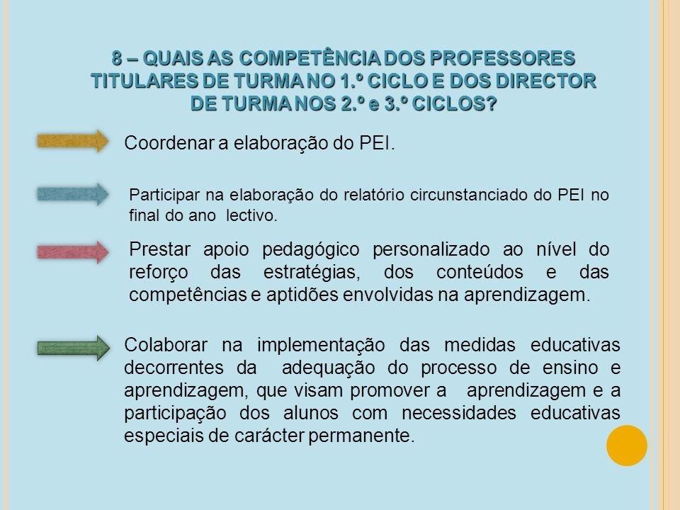 8 – QUAIS AS COMPETÊNCIA DOS PROFESSORES TITULARES DE TURMA NO 1.º CICLO E DOS DIRECTOR DE TURMA NOS 2.º e 3.º CICLOS? Coordenar a elaboração do PEI.