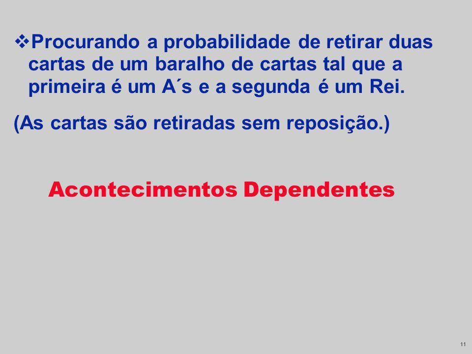 10 P (duas correctas) = P (T e c) 1 10 1 2 1 5 = Regra da Multiplicação Acontecimentos Independentes