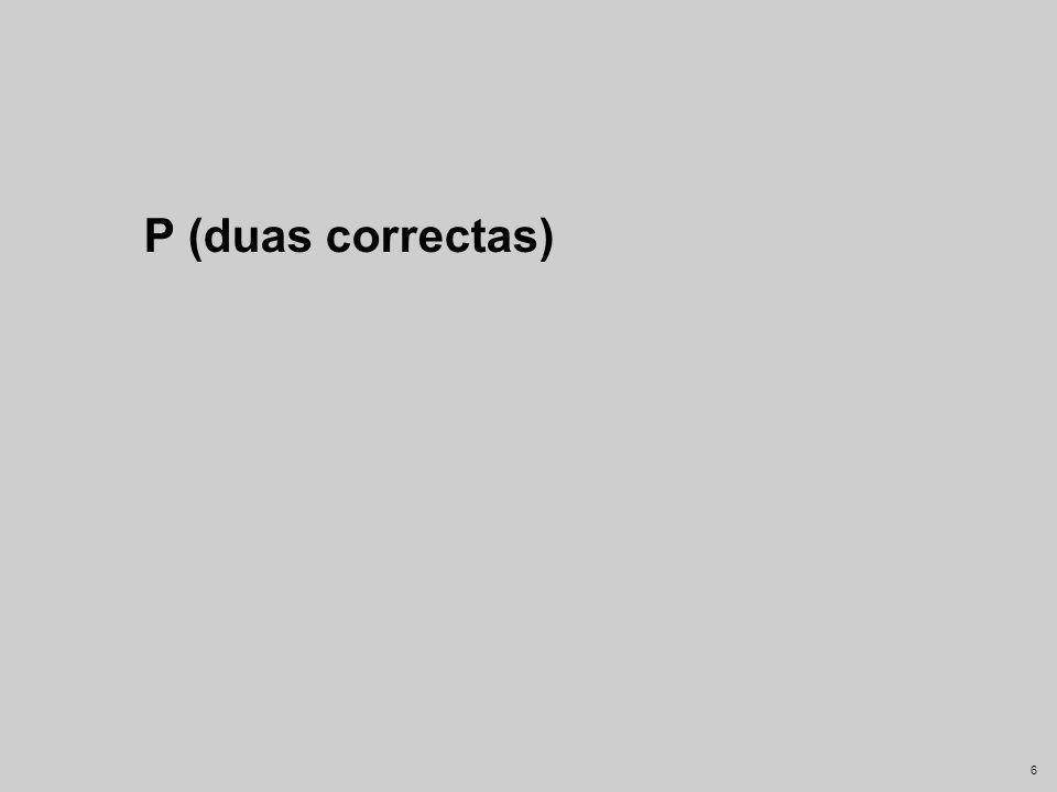 5 Ta Tb Tc Td Te Fa Fb Fc Fd Fe abcdeabcdeabcdeabcde TFTF P(T) = P(c) = P(T e c) = Diagrama em arvore das respostas a um exame 1 2 1 5 1 10