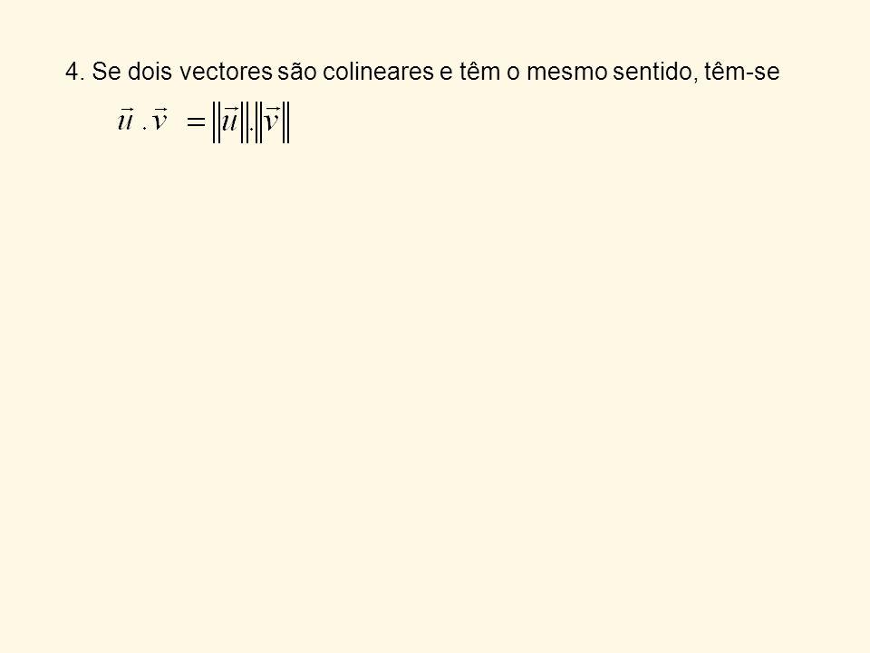 5. Se dois vectores são colineares e têm sentidos opostos, têm-se
