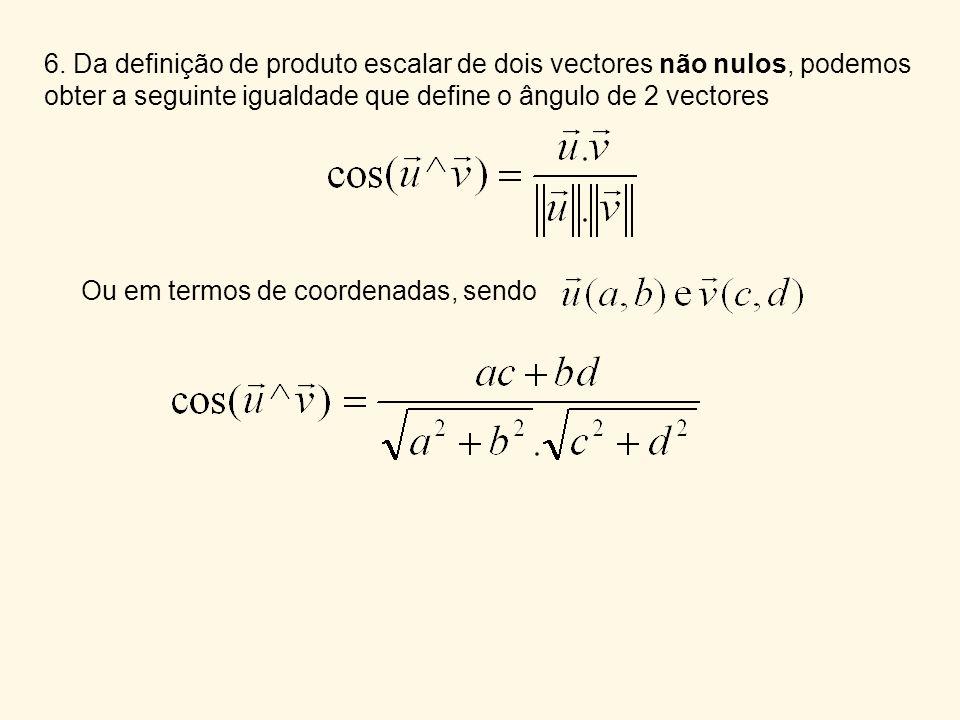 6. Da definição de produto escalar de dois vectores não nulos, podemos obter a seguinte igualdade que define o ângulo de 2 vectores Ou em termos de co