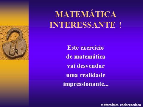 MATEMÁTICA INTERESSANTE ! Este exercício de matemática vai desvendar uma realidade impressionante... matemática esclarecedora