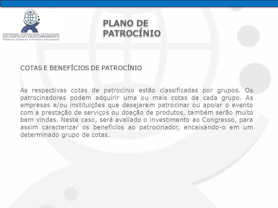 COTAS E BENEFÍCIOS DE PATROCÍNIO As respectivas cotas de patrocínio estão classificadas por grupos.