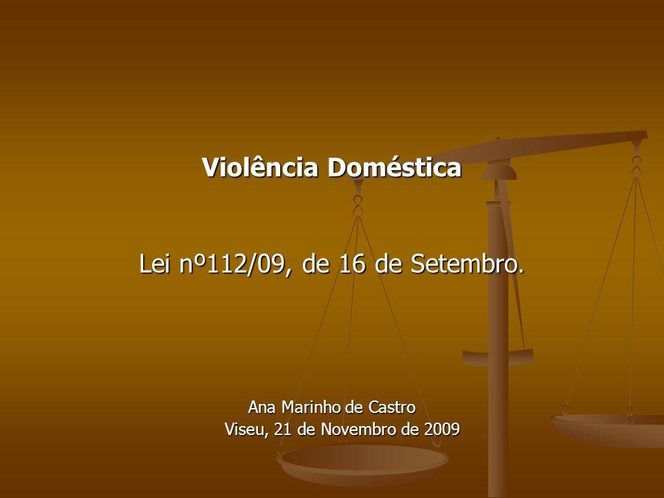 Violência Doméstica Lei nº112/09, de 16 de Setembro. Ana Marinho de Castro Viseu, 21 de Novembro de 2009 Viseu, 21 de Novembro de 2009