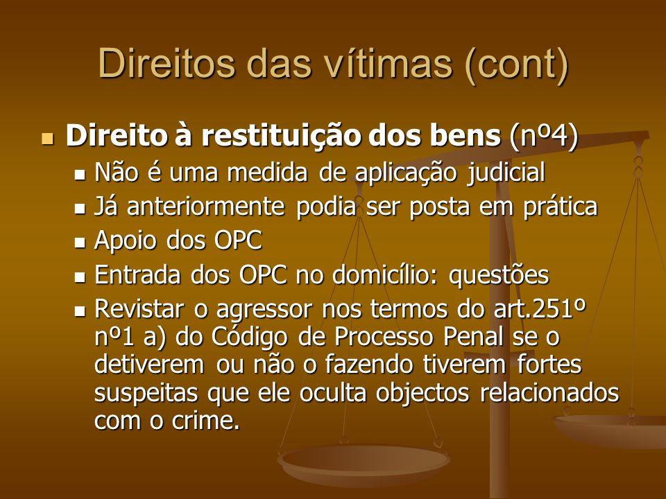 Direitos das vítimas (cont) Direito à restituição dos bens (nº4) Direito à restituição dos bens (nº4) Não é uma medida de aplicação judicial Não é uma