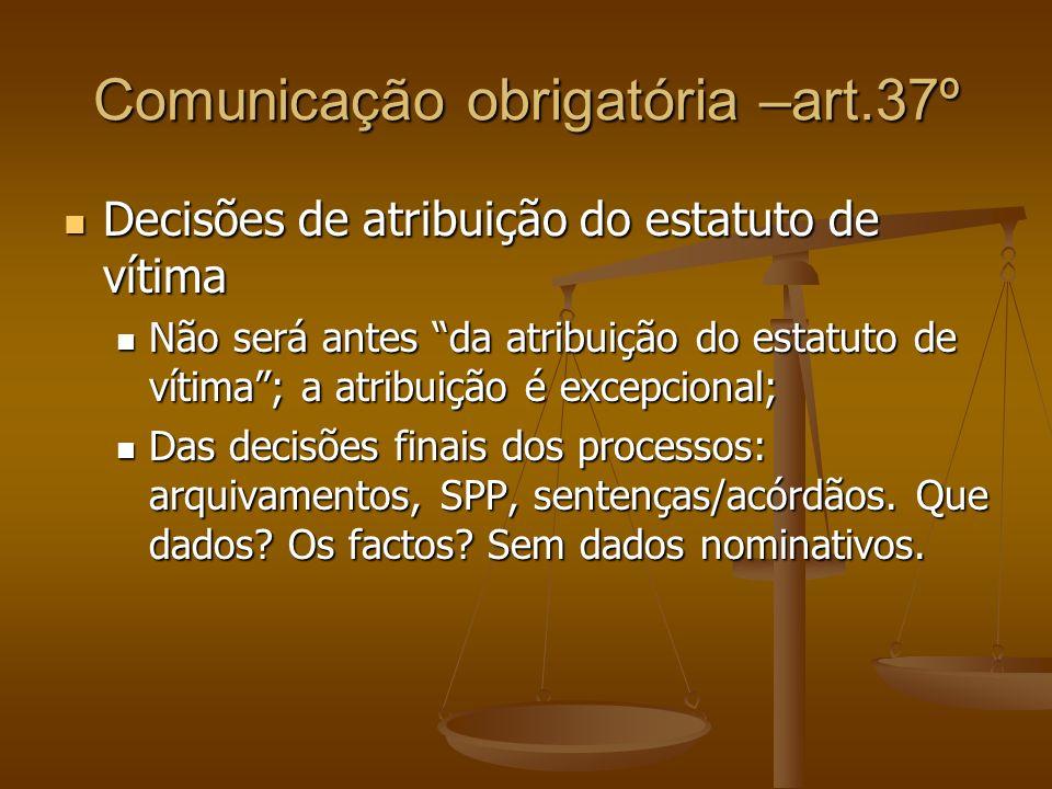 Comunicação obrigatória –art.37º Decisões de atribuição do estatuto de vítima Decisões de atribuição do estatuto de vítima Não será antes da atribuiçã
