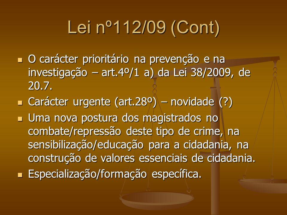 Lei nº112/09 (Cont) O carácter prioritário na prevenção e na investigação – art.4º/1 a) da Lei 38/2009, de 20.7. O carácter prioritário na prevenção e