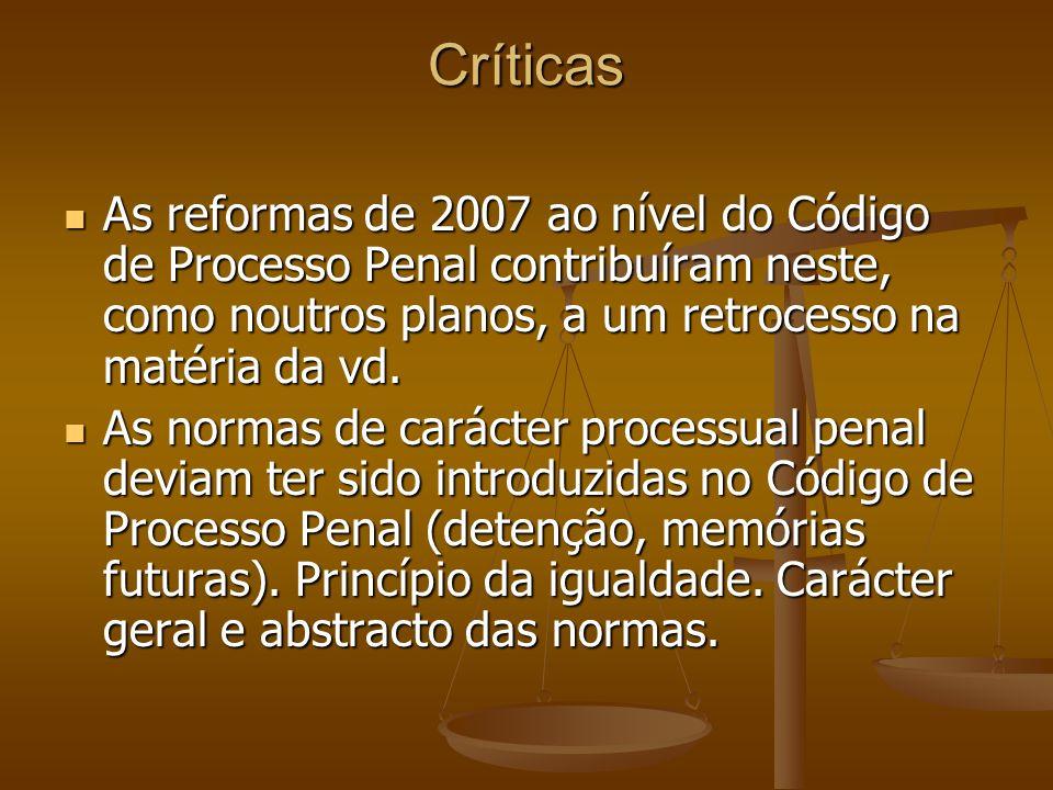 Críticas As reformas de 2007 ao nível do Código de Processo Penal contribuíram neste, como noutros planos, a um retrocesso na matéria da vd. As reform