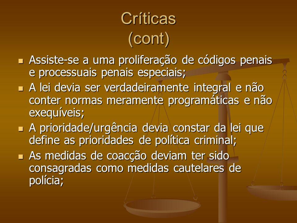 Críticas (cont) Assiste-se a uma proliferação de códigos penais e processuais penais especiais; Assiste-se a uma proliferação de códigos penais e proc