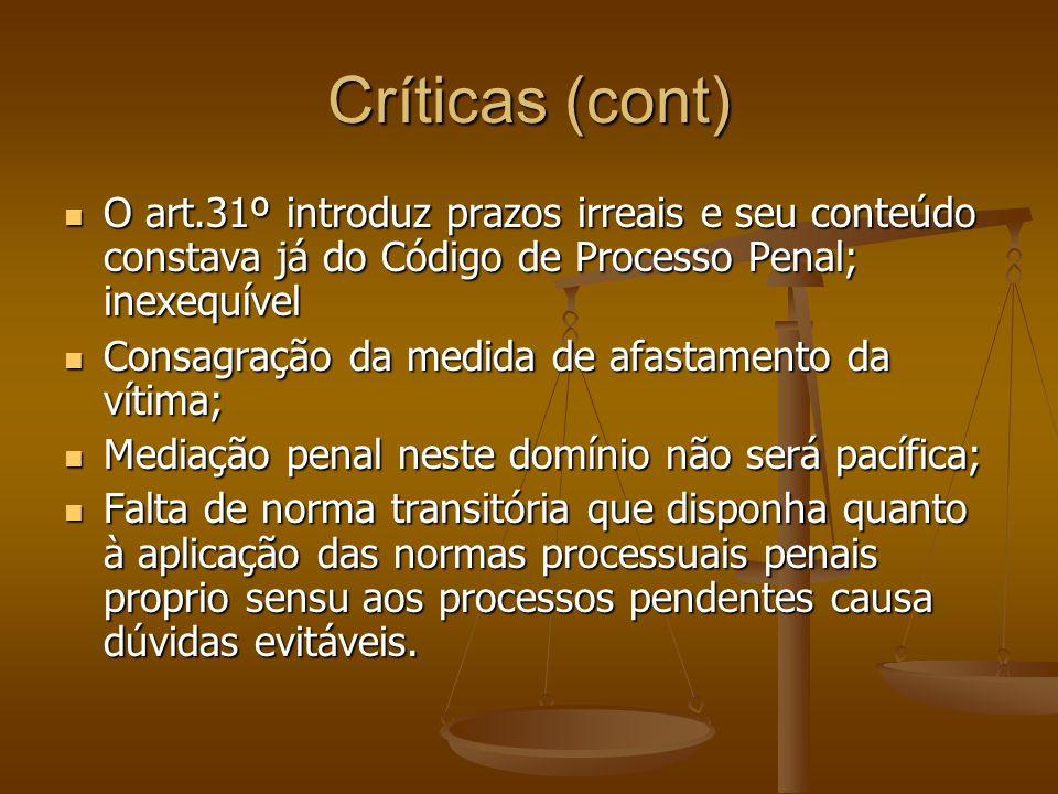 Críticas (cont) O art.31º introduz prazos irreais e seu conteúdo constava já do Código de Processo Penal; inexequível O art.31º introduz prazos irreai