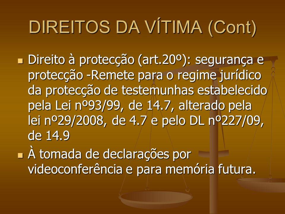 DIREITOS DA VÍTIMA (Cont) Direito à protecção (art.20º): segurança e protecção -Remete para o regime jurídico da protecção de testemunhas estabelecido