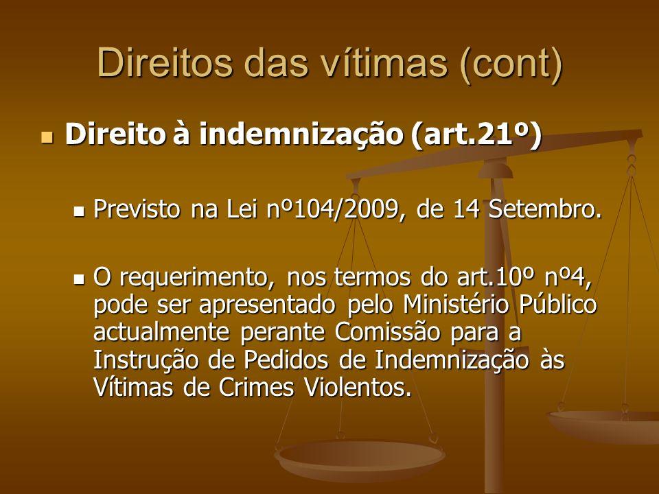 Direitos das vítimas (cont) Direito à indemnização (art.21º) Direito à indemnização (art.21º) Previsto na Lei nº104/2009, de 14 Setembro. Previsto na