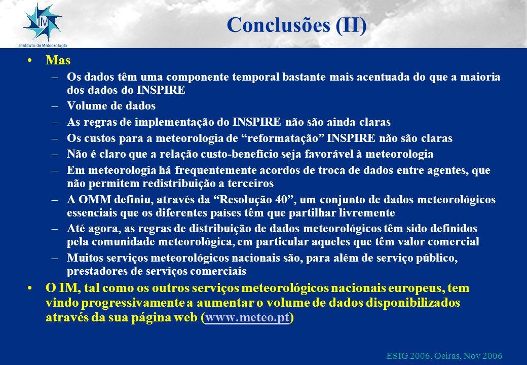 Instituto de Meteorologia ESIG 2006, Oeiras, Nov 2006 Conclusões (II) Mas –Os dados têm uma componente temporal bastante mais acentuada do que a maior
