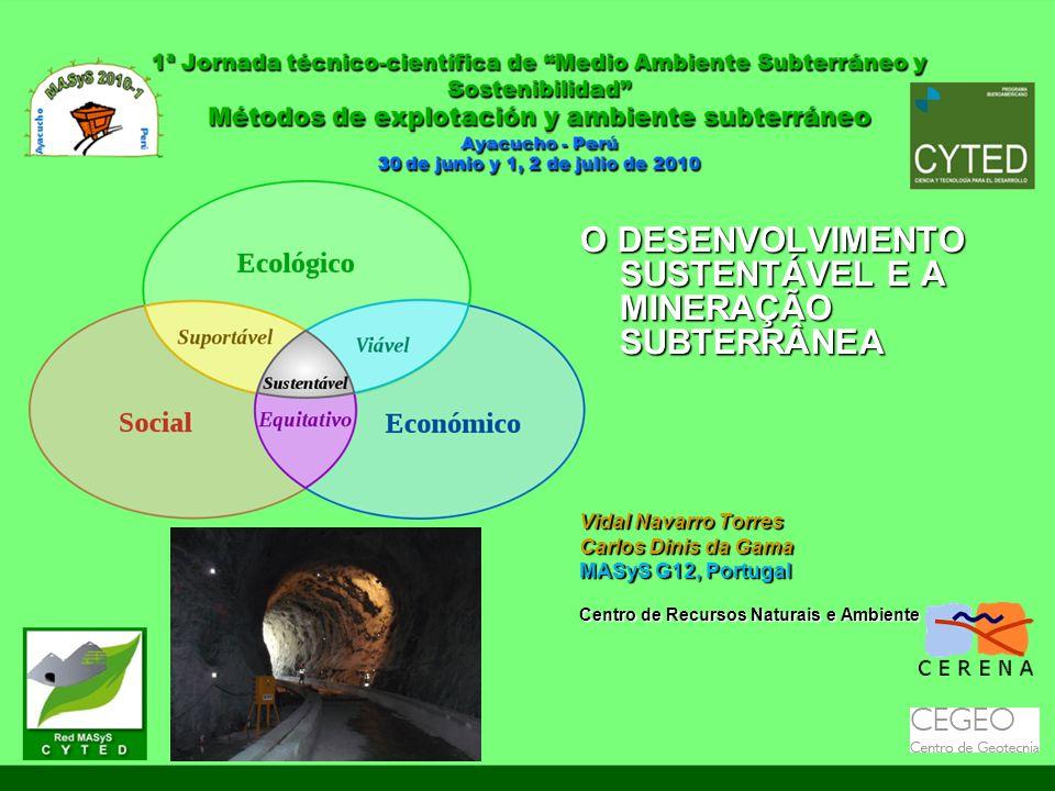 O DESENVOLVIMENTO SUSTENTÁVEL E A MINERAÇÃO SUBTERRÂNEA Vidal Navarro Torres Carlos Dinis da Gama MASyS G12, Portugal Centro de Recursos Naturais e Am