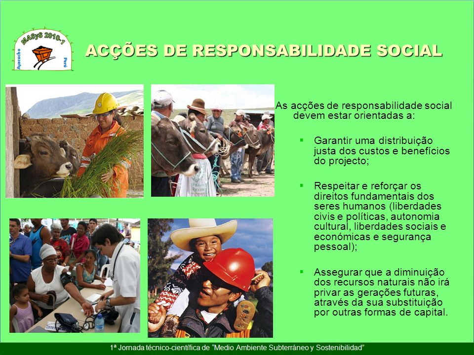 As acções de responsabilidade social devem estar orientadas a: Garantir uma distribuição justa dos custos e benefícios do projecto; Respeitar e reforç